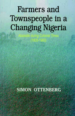 Farmers and Townspeople in a Changing Nigeria: Abakaliki During Colonial Times (1905-1960) (Paperback)