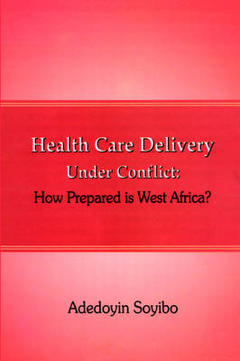 Health Care Delivery Under Conflict: How Prepared is West Africa? (Paperback)
