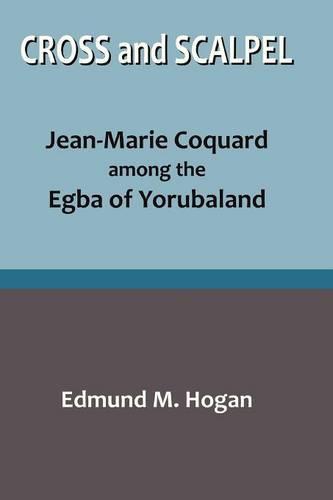 Cross and Scalpel. Jean-Marie Coquard Among the Egba of Yorubaland (Paperback)