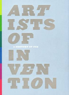 Artists of Invention: A Century of CCA (Paperback)