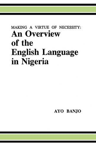 Making a Virtue of Necessity: Overview of the English Language in Nigeria (Paperback)