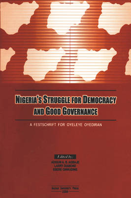 Nigeria's Struggle for Democracy and Good Governance: a Festschrift for Oyeleye Oyediran (Paperback)