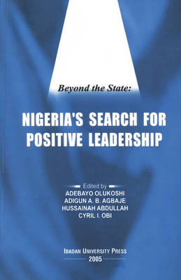 Beyond the State: Nigeria's Search for Positive Leadership (Paperback)