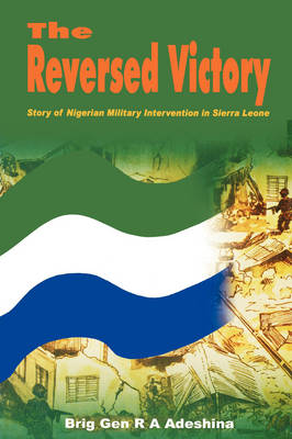 The Reversed Victory: Story of Nigerian Military Intervention in Sierra Leone (Paperback)