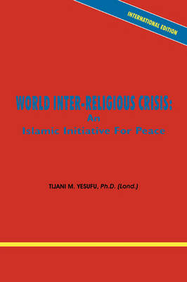 World Inter-Religious Crisis: An Islamic Initiative for Peace (Paperback)