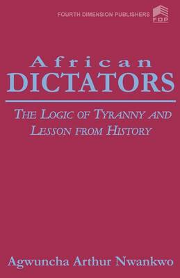 African Dictators. the Logic of Tyrany and Lesson from History (Paperback)