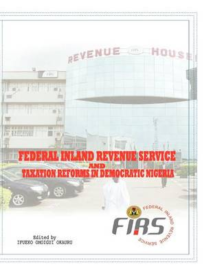 Federal Inland Revenue Service and Taxation Reforms in Democratic Nigeria (Paperback)