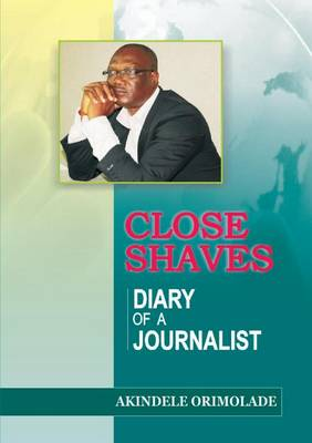 Close Shaves. Diary of a Journalist (Paperback)