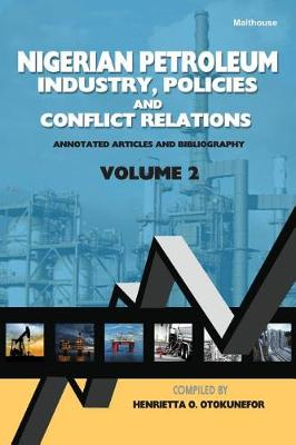 Nigerian Petroleum Industry, Policies and Conflict Relations Vol II: Annotated Articles and Bibliography (Paperback)