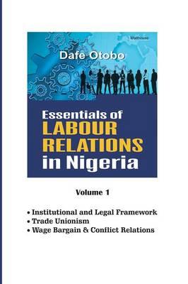 Essentials of Labour Relations in Nigeria: Volume 1 (Paperback)
