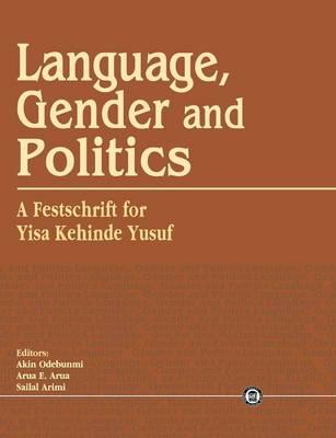 Language, Gender and Politics. a Festschrift for Yisa Kehinde Yusuf (Paperback)
