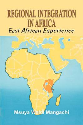 Regional Integration in Africa. East African Experience (Paperback)