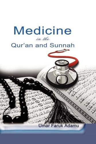 Medicine in the Qur'an and Sunnah. an Intellectual Reappraisal of the Legacy and Future of Islamic Medicine and Its Represent (Paperback)