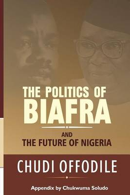 The Politics of Biafra and Future of Nigeria (Paperback)