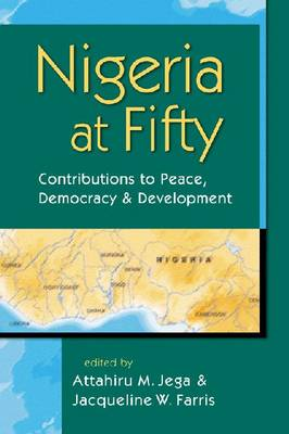 Nigeria at Fifty: Contributions to Peace, Democracy and Development (Paperback)
