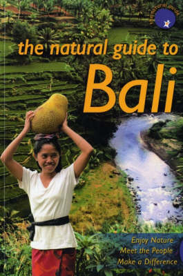 The Natural Guide to Bali: Enjoy Nature, Meet the People, Make a Difference (Paperback)
