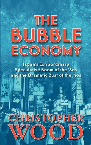 The Bubble Economy: Japan's Extraordinary Speculative Boom of the '80s and the Dramatic Bust of the '90s (Paperback)