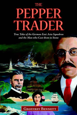 The Pepper Trader: True Tales of the German East Asia Squadron and the Man Who Cast Them in Stone (Paperback)