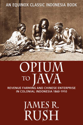 Opium to Java: Revenue Farming and Chinese Enterprise in Colonial Indonesia, 1860-1910 (Paperback)