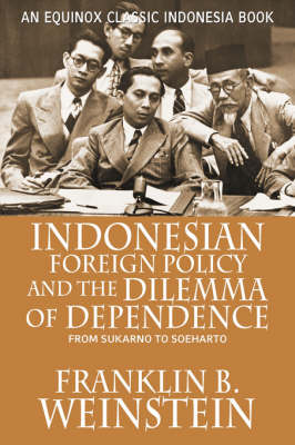 Indonesian Foreign Policy and the Dilemma of Dependence: From Sukarno to Soeharto (Paperback)