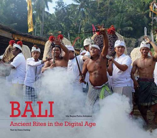 Bali, Ancient Rites in the Digital Age (Hardback)