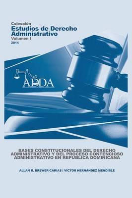 Bases Constitucionales del Derecho Administrativo y del Proceso Contencioso Administrativo En Republica Dominicana (Paperback)