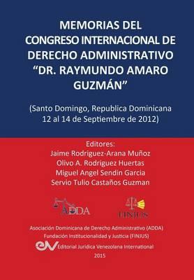 """Memorias del Congreso Internacional de Derecho Administrativo """"Dr. Raymundo Amaro Guzman,"""" Santo Domingo, Republica Dominicana, 12-14 Septiembre 2012 (Paperback)"""