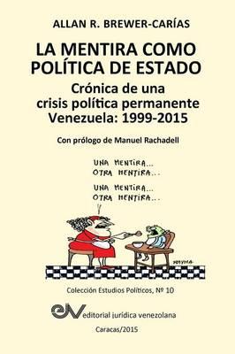 La Mentira Como Pol tica de Estado. Cr nica de Una Crisis Pol tica Permanente: Venezuela 1999-2015 (Paperback)