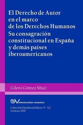 El Derecho de Autor En El Marco de Los Derechos Humanos. Su Consagracion Constitucional En Espana y Demas Paises Iberoamericanos (Paperback)