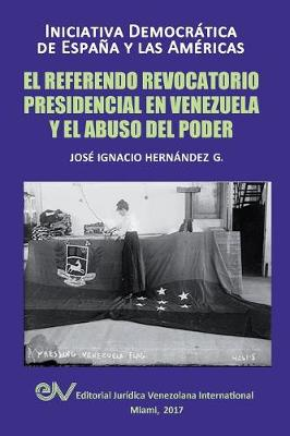 El Referendo Revocatorio Presidencial En Venezuela Y El Abuso del Poder (Paperback)