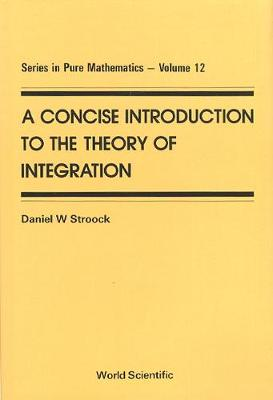 Concise Introduction To The Theory Of Integration, A - Series In Pure Mathematics 12 (Hardback)