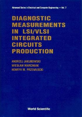 Diagnostic Measurements In Lsi/vlsi Integrated Circuits Production - Advanced Series in Electrical & Computer Engineering 7 (Hardback)