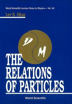 Relations Of Particles, The - World Scientific Lecture Notes In Physics 42 (Hardback)