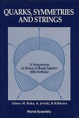 Quarks, Symmetries and Strings: A Symposium in Honor of Professor Sakita's 60th Birthday (Paperback)