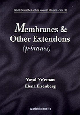 Membranes And Other Extendons: Classical And Quanthum Mechanics Of Extended Geometrical Objects - World Scientific Lecture Notes In Physics 39 (Paperback)