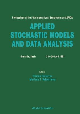 Applied Stochastic Models and Data Analysis: Proceedings of 5th International Symposium (Hardback)