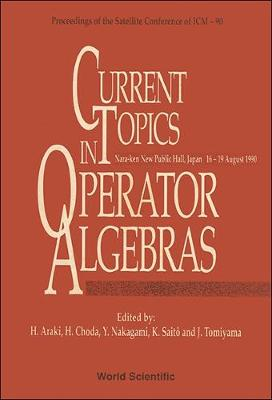 Current Topics In Operator Algebras - Proceedings Of The Satellite Conference Of Icm - 90 (Hardback)