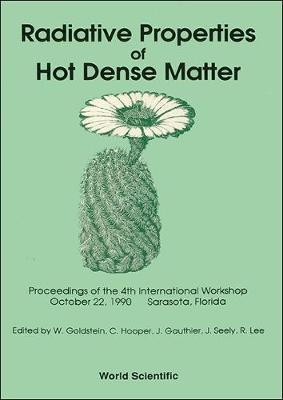 Radiative Properties Of Hot Dense Matter - Proceedings Of The International Workshop (Hardback)