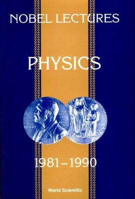 Nobel Lectures In Physics, Vol 6 (1981-1990) (Hardback)