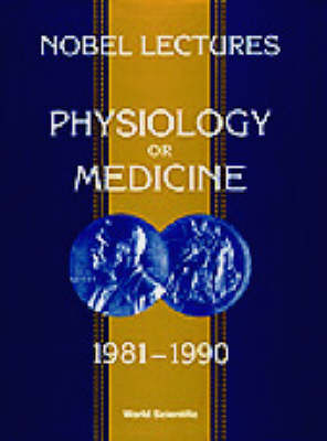 Nobel Lectures In Physiology Or Medicine 1981-1990 (Hardback)