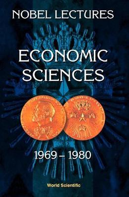 Nobel Lectures In Economic Sciences, Vol 1 (1969-1980): The Sveriges Riksbank (Bank Of Sweden) Prize In Economic Sciences In Memory Of Alfred Nobel (Hardback)