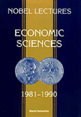 Nobel Lectures In Economic Sciences, Vol 2 (1981-1990): The Sveriges Riksbank (Bank Of Sweden) Prize In Economic Sciences In Memory Of Alfred Nobel (Paperback)