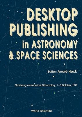 Desktop Publishing in Astronomy and Space Sciences (Hardback)