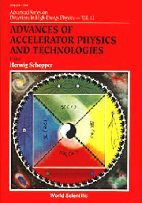 Advances Of Accelerator Physics And Technologies - Advanced Series on Directions in High Energy Physics 12 (Paperback)