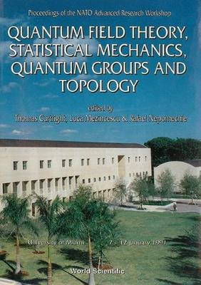 Quantum Field Theory, Statistical Mechanics, Quantum Groups and Topology: NATO Advanced Research Workshop (Hardback)