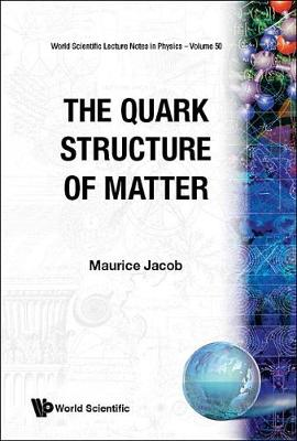 Quark Structure Of Matter, The - World Scientific Lecture Notes In Physics 50 (Hardback)