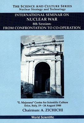 From Confrontation to Co-Operation: 8th International Seminar on Nuclear War - The Science & Culture Series: Nuclear Strategy & Peace Technology (Hardback)