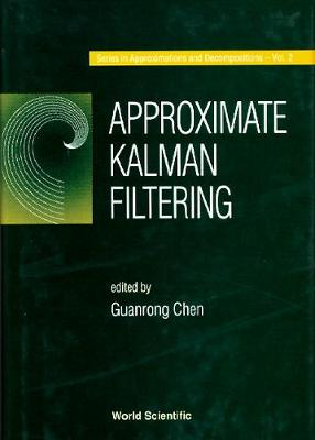 Approximate Kalman Filtering - Series In Approximations And Decompositions 2 (Hardback)