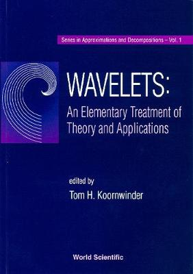 Wavelets: An Elementary Treatment Of Theory And Applications - Series In Approximations And Decompositions 1 (Hardback)