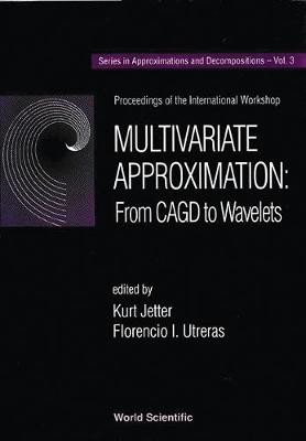 Multivariate Approximation : From Cagd To Wavelets - Proceedings Of The International Workshop - Series In Approximations And Decompositions 3 (Hardback)